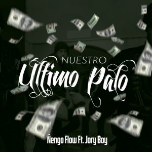 Ñengo Flow - Nuestro Ultimo Palo ft. Jory Boy