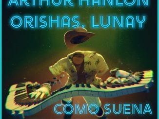 Arthur Hanlon, Orishas, Lunay – Como Suena el Piano (Remix)