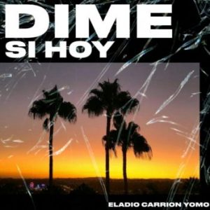 Eladio Carrion Ft. Yomo - Dime Si Hoy