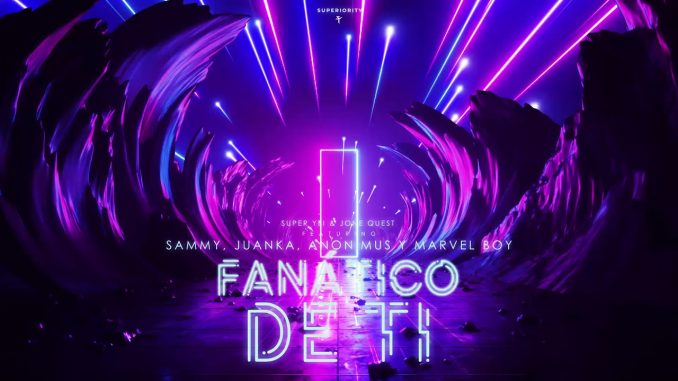 Super Yei - Fanático De Ti ft. Sammy, Anonimus, Marvel Boy & Juanka