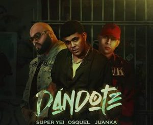 Super Yei - Dandote ft. Osquel & Juanka El Problematik
