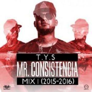 T.Y.S - Mr. Consistencia Mix Vol. 1
