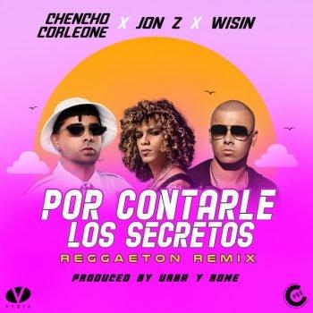 Jon-Z ft Wisin ft Chencho - Por Contarle Los Secretos (Reggaeton Version)