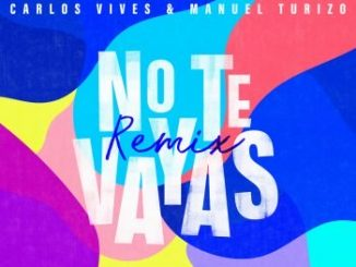 Carlos Vives ft MTZ Manuel Turizo - No Te Vayas (Remix)