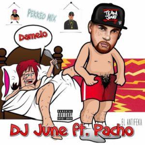DJ June Ft. Pacho - Damelo