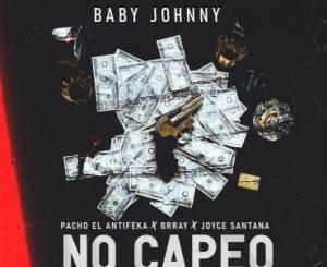 Baby Johnny Ft. Brray, Pacho El Antifeka, Joyce Santana - No Capeo