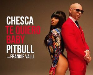 Chesca Ft. Pitbull, Frankie Valli - Te Quiero Baby, I Love You Baby
