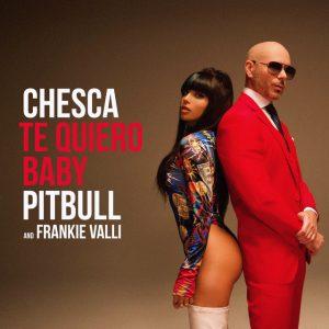 Chesca Ft. Pitbull, Frankie Valli - Te Quiero Baby, I Love You Baby